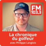 La chronique du golfeur avec Philippe Langlois - FM 103.3 la radio allumée
