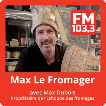 Podcast Max Le Fromager - FM 103.3 la radio allumée
